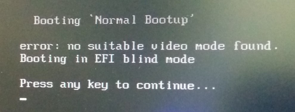 No suitable video mode found  Booting in EFI blind mode